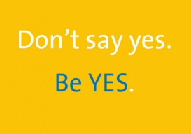 "sign: Anne Herbert ""Don't say yes. Be yes"""