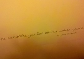 "Eleanor Roosevelt quote on bathroom wall ""nobody can make you..."