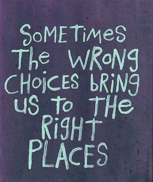 reminder: a wrong choice can take you to the right place