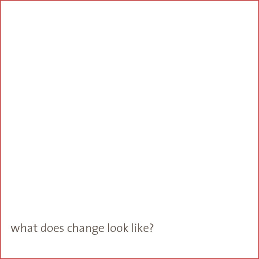 What does change looklike?