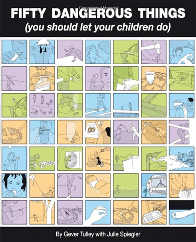50 dangerous things (you should let your kids do), kid's books