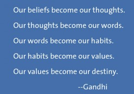 "Gahdhi ""Our beliefs lead...."""