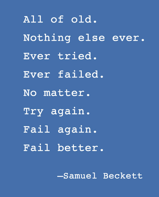 "Samuel Becket quote ""Fail Better"""