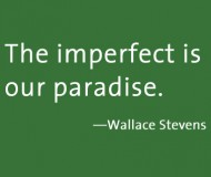 """The Imperfect is Our Paradise"" Wallace Stevens sign"