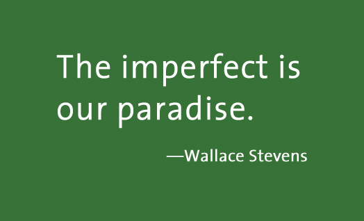 """""""The Imperfect is Our Paradise"""" Wallace Stevens sign"""