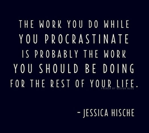 """The Work you do while you procrastinate..."""