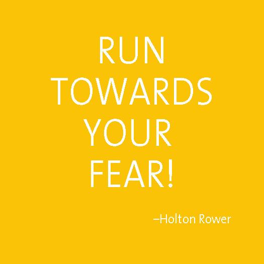 RUN TOWARDS YOUR FEAR