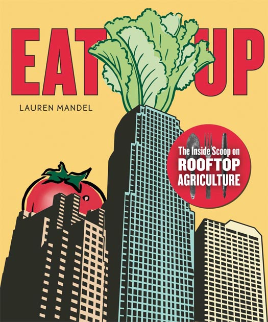 Eat Up: The Inside Scoop on Rooftop Agriculture by Lauren Mandel