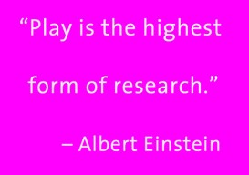 Play in the highest form of research Einstein